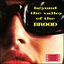 The Brood: Beyond The Valley Of The Brood